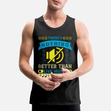 There's Nothing Better Than Live Music - Men's Premium Tank Top