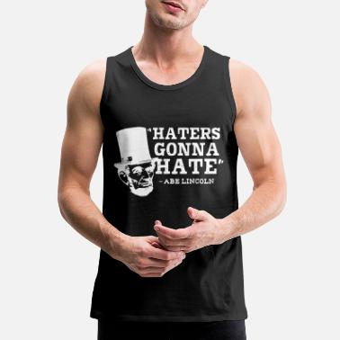Haters Gonna Hate Haters gonna Hate - Men's Premium Tank