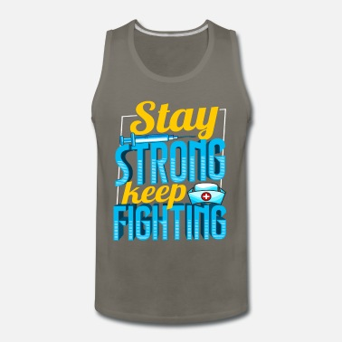Wait Stay Strong Keep Fighting - Men's Premium Tank Top