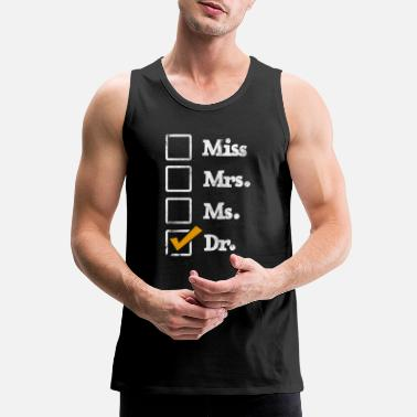 Miss Mrs Ms Dr Miss Mrs Ms Dr Women Doctor PhD Medical Graduation - Men's Premium Tank Top