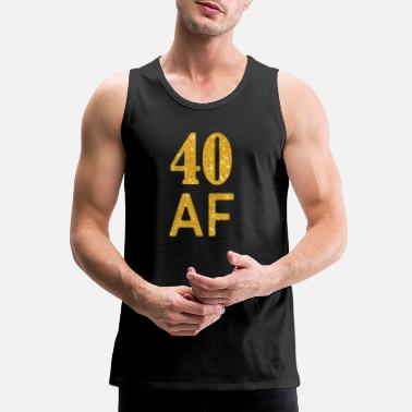 40th Birthday 40 AF Shirt - 40th Birthday Gift Forrty Gift - Men's Premium Tank Top