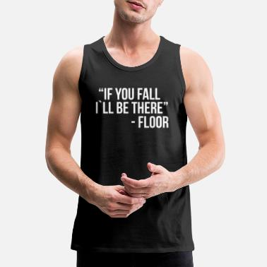 If you fall I`ll be there - Men's Premium Tank Top