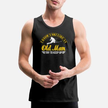 Skiing I Know I Ski Like An Old Man Try to Keep Up T - Men's Premium Tank Top