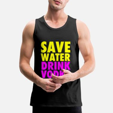 Vodka Save Water Drink Vodka Neon Party Design - Men's Premium Tank Top