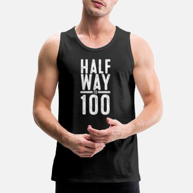 50th Birthday Halfway to 100 Awesome Fifty Funny 50th Years old - Men's Premium Tank