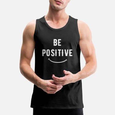 Posit Positive - Be positive - Men's Premium Tank Top