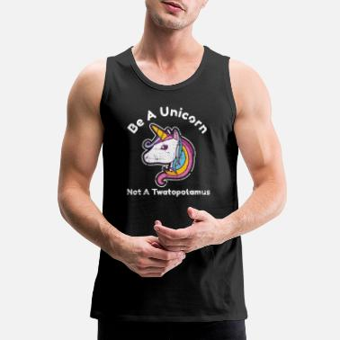 Funny Unicorn Funny Meme Be A Unicorn Not A Twatopotamus - Men's Premium Tank