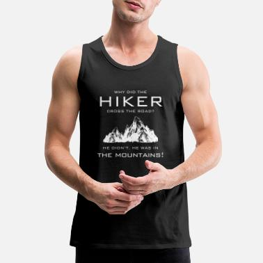 Hiker - He was in the mountains awesome t-shirt - Men's Premium Tank Top