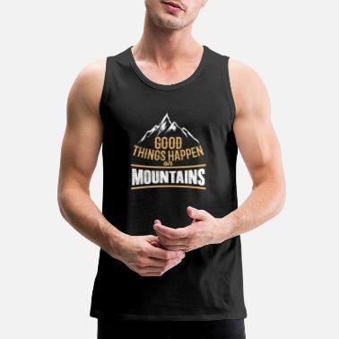 Skiing Good Things Happen On Mountains Hiking Skiing Snow - Men's Premium Tank Top