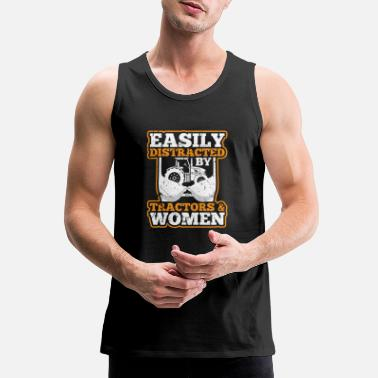 Distracted Tractors Easily Distracted By Tractors And Women - Men's Premium Tank Top