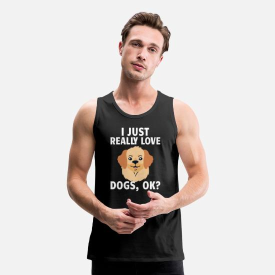 Dog Owner Tank Tops - DOG / ANIMAL : I just really love dogs, Ok? - Men's Premium Tank Top black