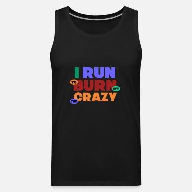 I Run to Burn Off The Crazy Mens Tank Top