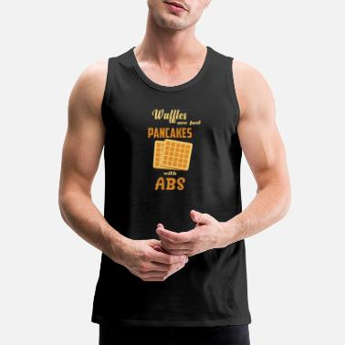 Waffle WAFFLE ARE JUST PANCAKES WITH ABS - Men's Premium Tank
