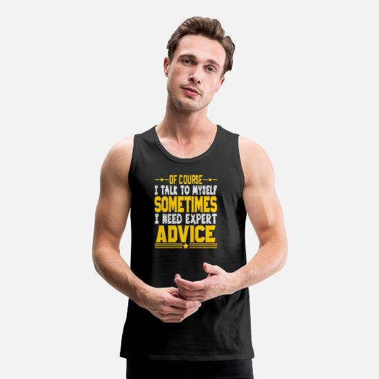Expert Tank Tops - of course i talk to myself sometimes i need expert - Men's Premium Tank Top black