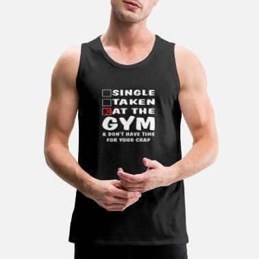 Funny Gift for Men Single Taken at the GYM funny workout - Men's Premium Tank Top
