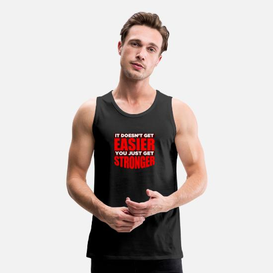 Gym Tank Tops - It Doesn't Get Easier You Just Get Stronger - Men's Premium Tank Top black