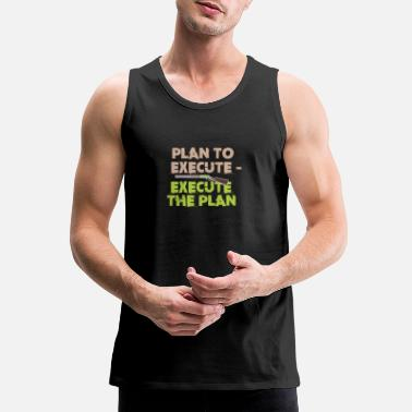 Hunting Plan to execute - execute the plan - Men's Premium Tank Top