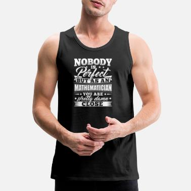 Mathematics Mathematics Math Mathematic Shirt Nobody Perfect - Men's Premium Tank Top