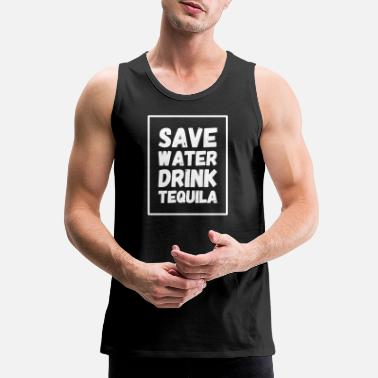 Tequila Tequila - Save Water Drink Tequila - Men's Premium Tank