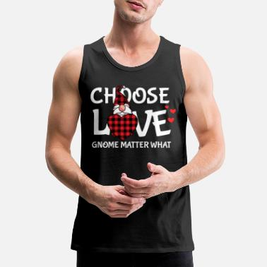 Fiance Choose Love Gnome Matter What Gift Valentines Day - Men's Premium Tank Top