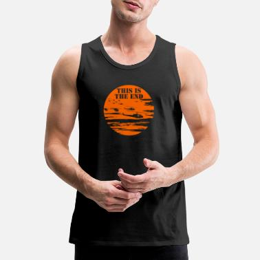 End This is the end - This is the end - this is the - Men's Premium Tank