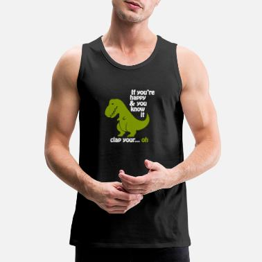 Funny Gym Funny - t-rex if you're happy - Men's Premium Tank Top
