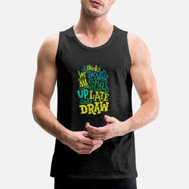 Beautiful I think we should all stay up late and draw title - Men's Premium Tank Top