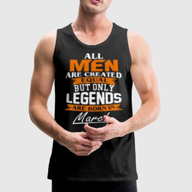 Legends are born in March shirt - Men's Premium Tank