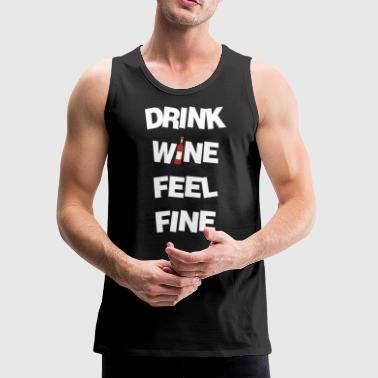 Drink wine and feel good! - Men's Premium Tank