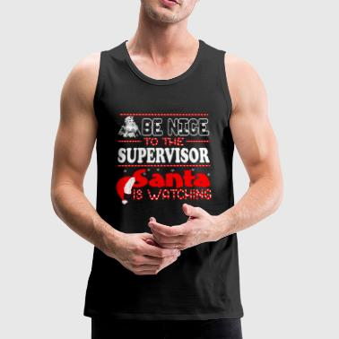 Be Nice To The Supervisor Santa Is Watching - Men's Premium Tank