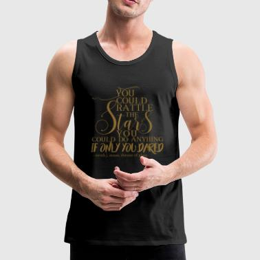 you could rattle the stars - Men's Premium Tank