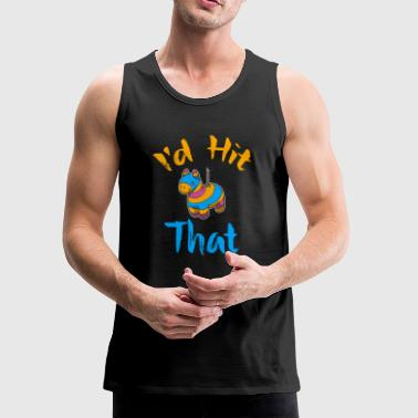 Cinco de Mayo I'd hit that - Men's Premium Tank