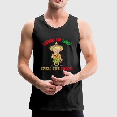 Wake Up Smell Tacos - Donald Trump - Cinco De Mayo - Men's Premium Tank