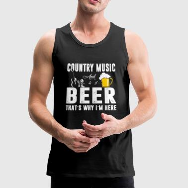Country Music And Beer That's Why I'm Here T shirt - Men's Premium Tank