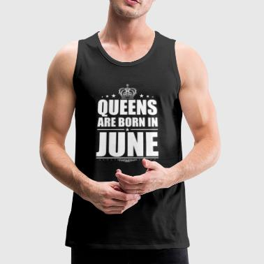 QUEEN ARE BORN IN JUNE - Men's Premium Tank