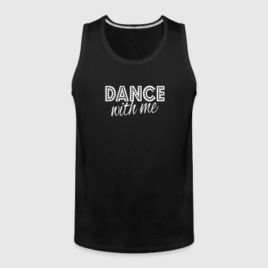 dance with me - Men's Premium Tank