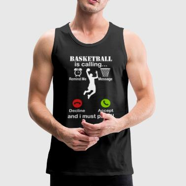 Basketball Is Calling I Must Play - Men's Premium Tank