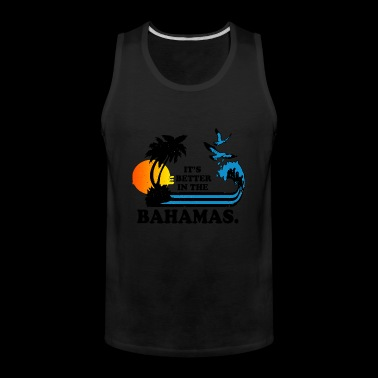 Bahams - It's better in the bahamas cool t-shirt - Men's Premium Tank