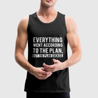 Everything went according to the Plan / Gift Idea - Men's Premium Tank