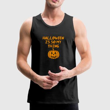 Halloween Is So My Thing - Men's Premium Tank