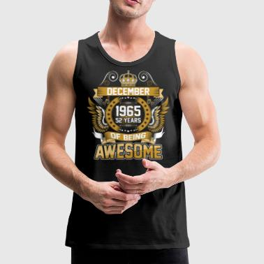 December 1965 52 Years Of Being Awesome - Men's Premium Tank