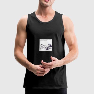 Your girl isn't your girl unless she does this - Men's Premium Tank