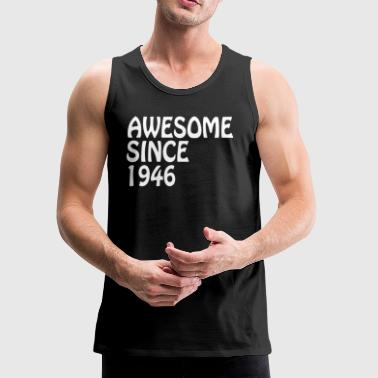 Awesome Since 1946 Tee Birthday Gift Shirt - Men's Premium Tank