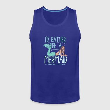 I's Rather Be A Mermaid Tail Woman Gift Pretty - Men's Premium Tank