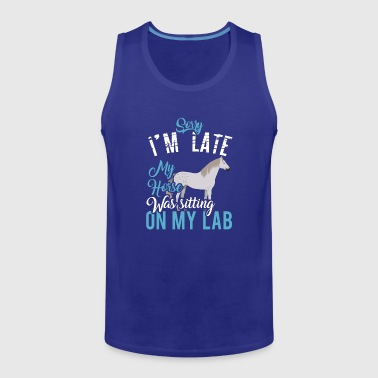 Sorry I'M Late, My Horse Was Sitting On My Lab - Men's Premium Tank