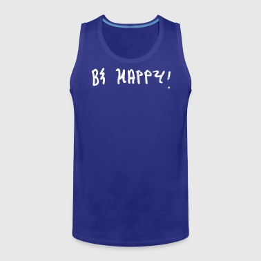 Be Happy! - Men's Premium Tank