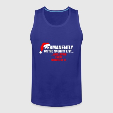 Permanently On The Santa Naughty List Christmas - Men's Premium Tank