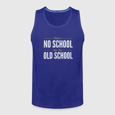 School There's No School Like the Old School - Men's Premium Tank