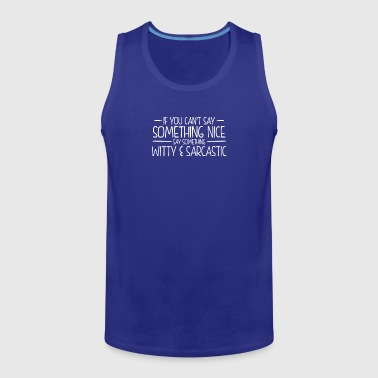 Sarcastic New Design Something Witty And Sarcastic - Men's Premium Tank
