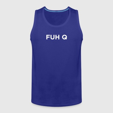 FUH Q - Fuck You - Men's Premium Tank